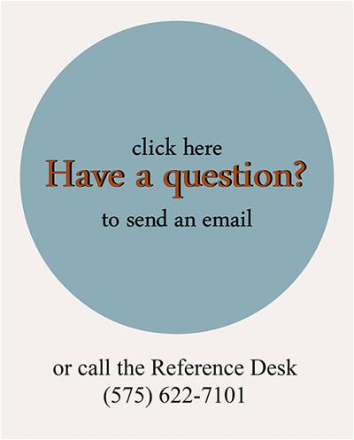 Have a question? Click here to send an email or call the reference desk (575) 622-7101